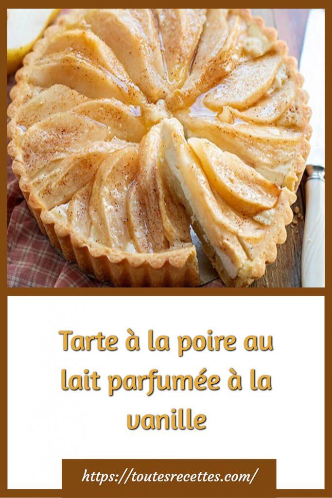 Comment préparer la Tarte à la poire au lait parfumée à la vanille