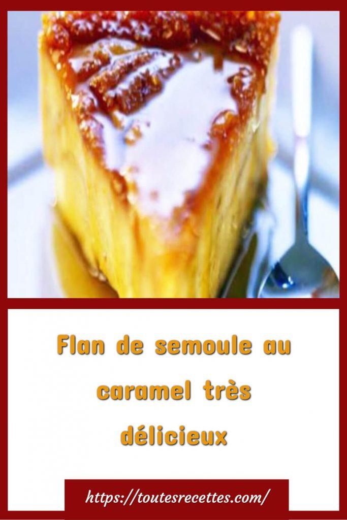 Comment préparer le Flan de semoule au caramel très délicieux