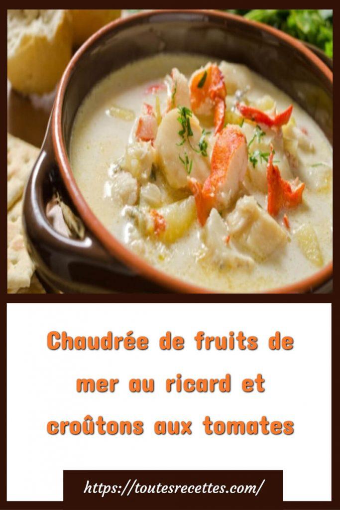 Comment préparer la Chaudrée de fruits de mer au Ricard et croûtons aux tomates