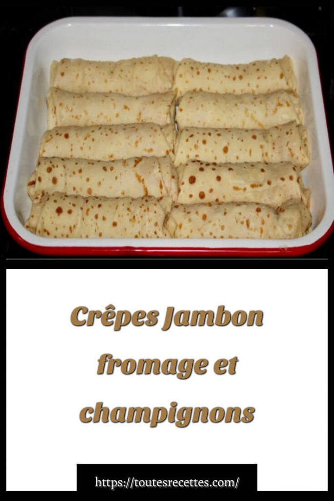 Comment préparer les Crêpes Jambon fromage et champignons