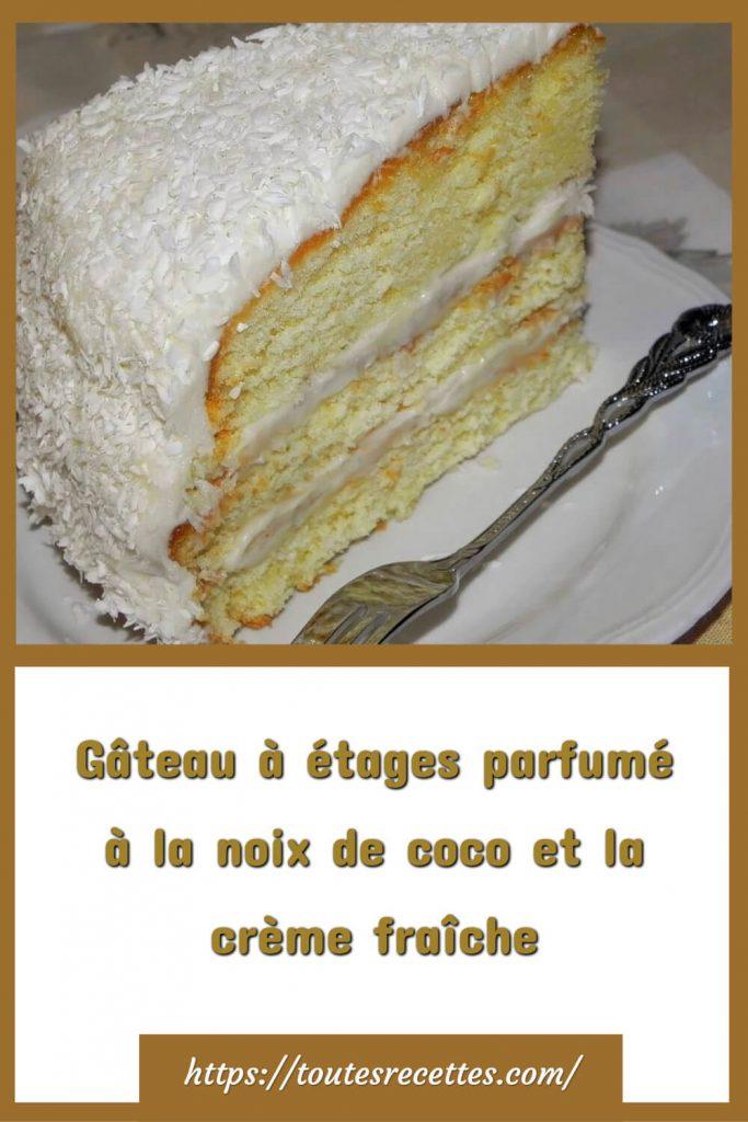 Comment préparer le Gâteau à étages parfumé à la noix de coco et la crème fraîche