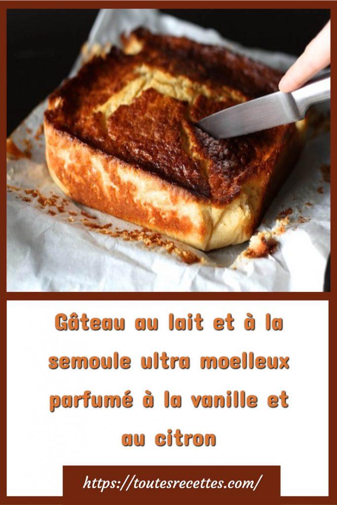 Comment préparer le Gâteau au lait et à la semoule ultra moelleux