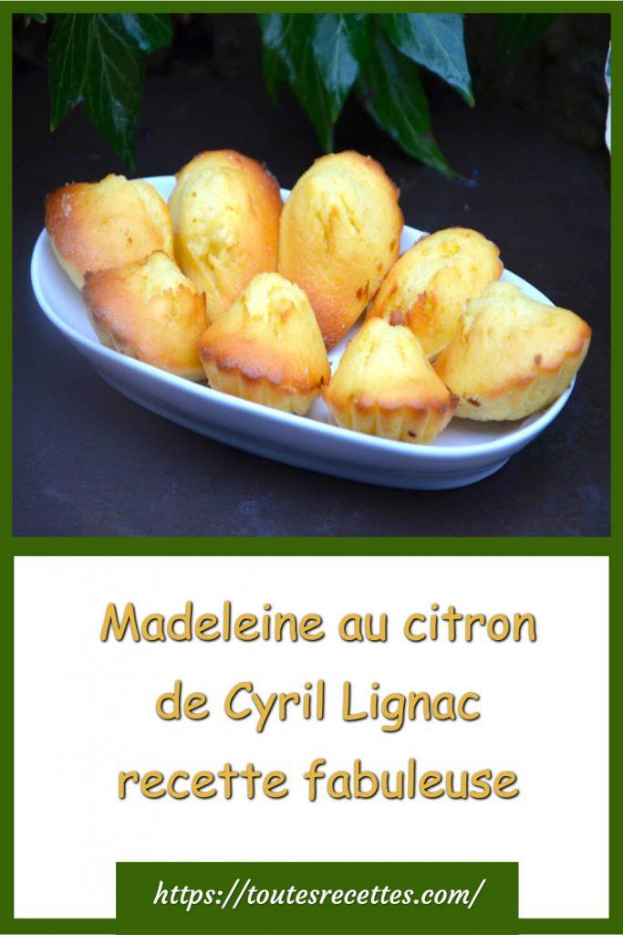 Comment préparer la La fabuleuse madeleine au citron de Cyril Lignac