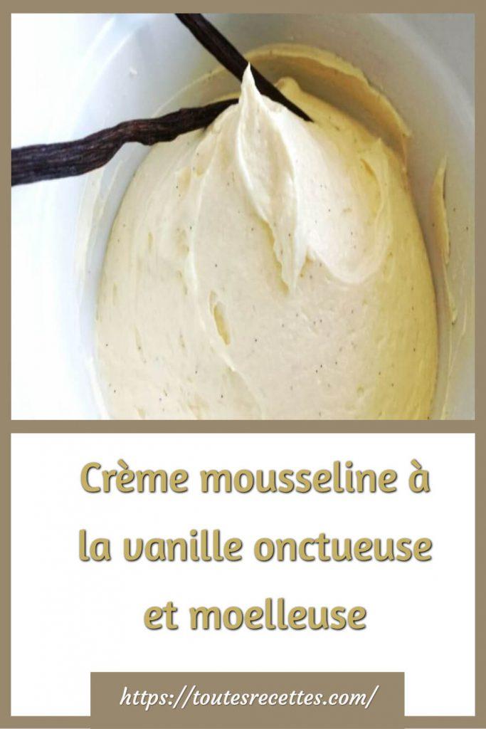 Comment préparer la Crème mousseline à la vanille onctueuse et moelleuse