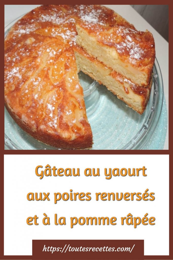 Comment préparer le Gâteau au yaourt aux poires renversés et à la pomme râpée