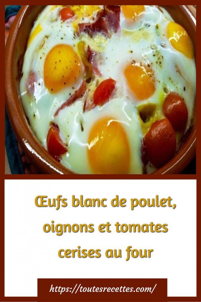 Comment préparer les Œufs blanc de poulet, oignons et tomates cerises au four