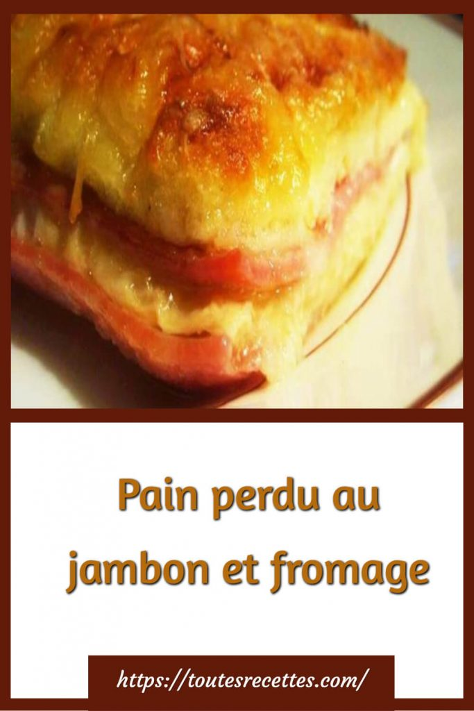 Comment préparer le Pain perdu au jambon et fromage