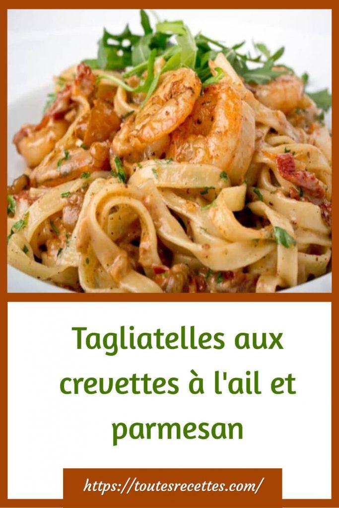 Comment préparer les Tagliatelles aux crevettes à l'ail et parmesan