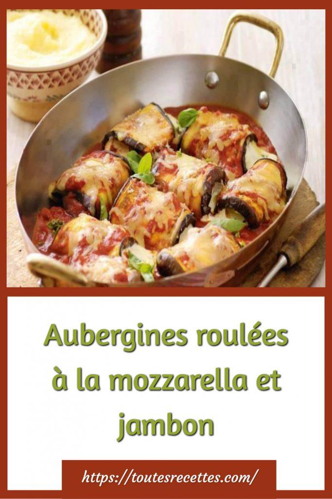 Comment préparer les Aubergines roulées à la mozzarella et jambon