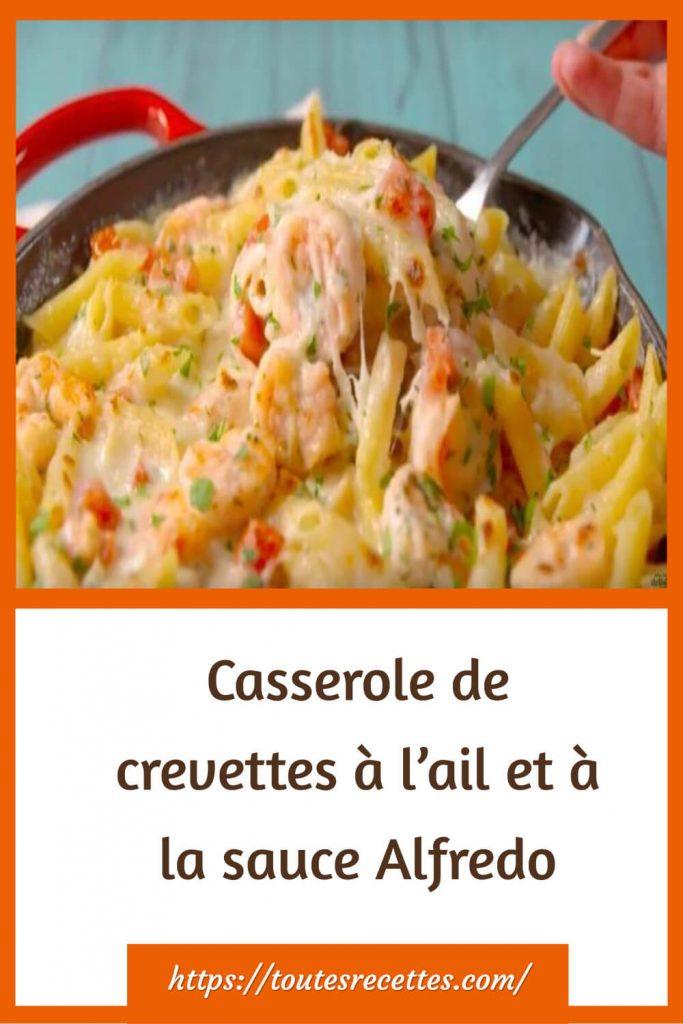 Comment préparer les Casserole de crevettes à l'ail et à la sauce Alfredo