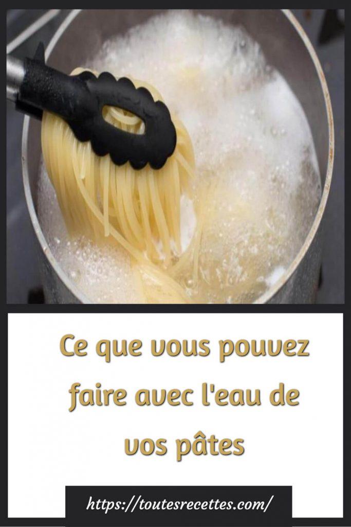 Astuces qu'on peut faire avec l'eau des pâtes