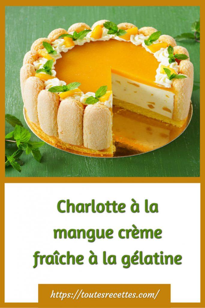 Comment préparer la Charlotte à la mangue crème fraîche à la gélatine