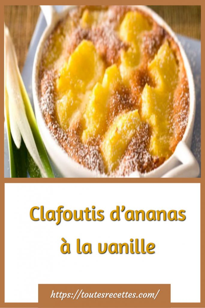 Comment préparer le Clafoutis d'ananas à la vanille