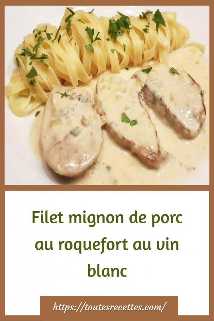 Comment préparer le Filet mignon de porc au roquefort au vin blanc