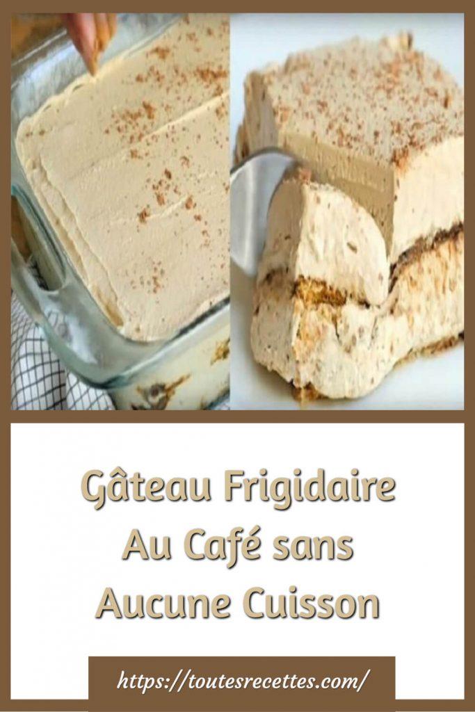 Comment préparer le Gâteau Frigidaire Au Café sans Aucune Cuisson