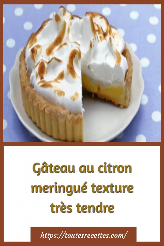 Comment préparer le Gâteau au citron meringué texture très tendre