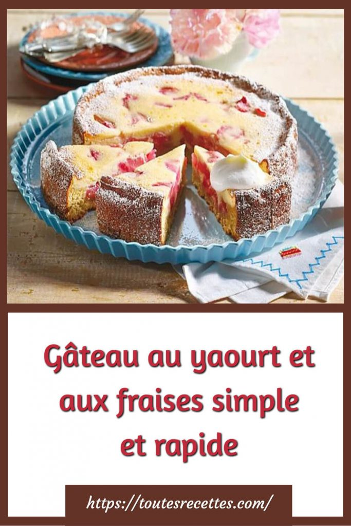 Comment préparer le Gâteau au yaourt et aux fraises simple et rapide