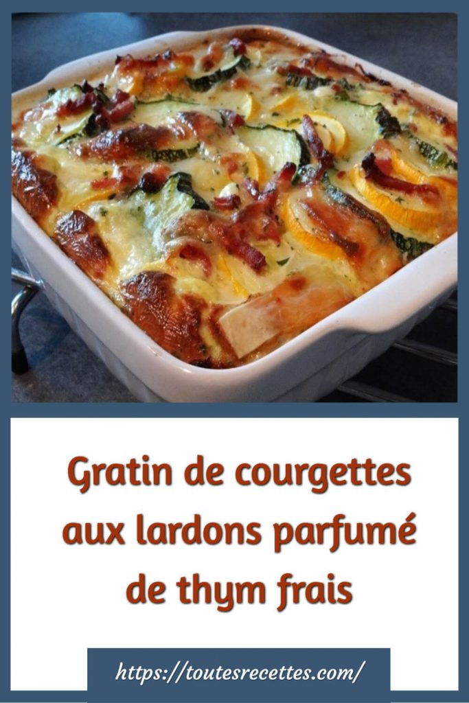 Comment préparer le Gratin de courgettes aux lardons parfumé avec du thym frais