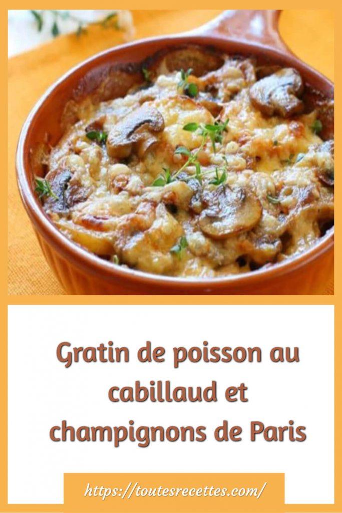 Comment préparer le Gratin de poisson au cabillaud et champignons de Paris