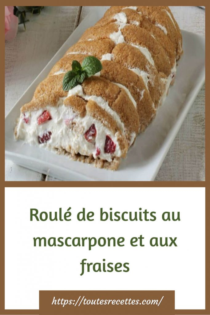 Comment Préparer le Roulé de biscuits au mascarpone et aux fraises