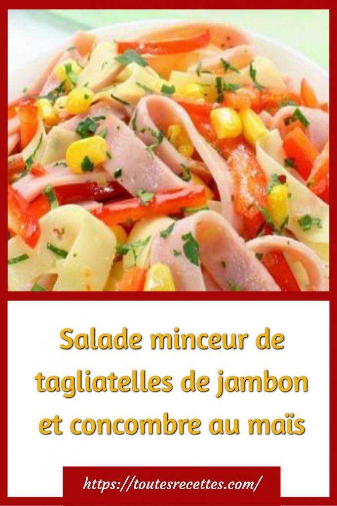 Comment préparer la Salade minceur de tagliatelles de jambon et concombre au maïs