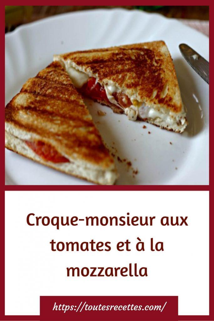 Comment préparer le Croque-monsieur aux tomates et à la mozzarella