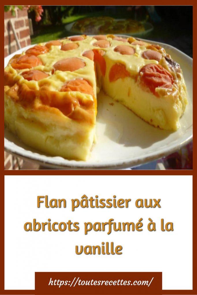 Comment préparer le Flan pâtissier aux abricots parfumé à la vanille