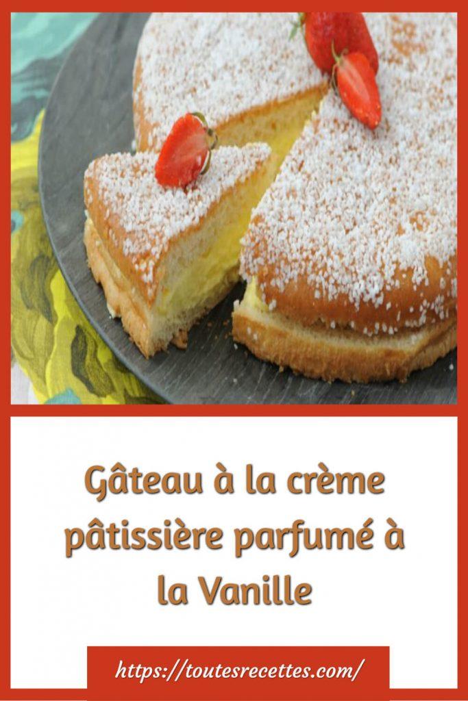 Comment préparer le Gâteau à la crème pâtissière parfumé à la Vanille