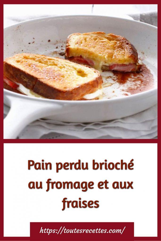 Comment préparer le Pain perdu brioché au fromage et aux fraises