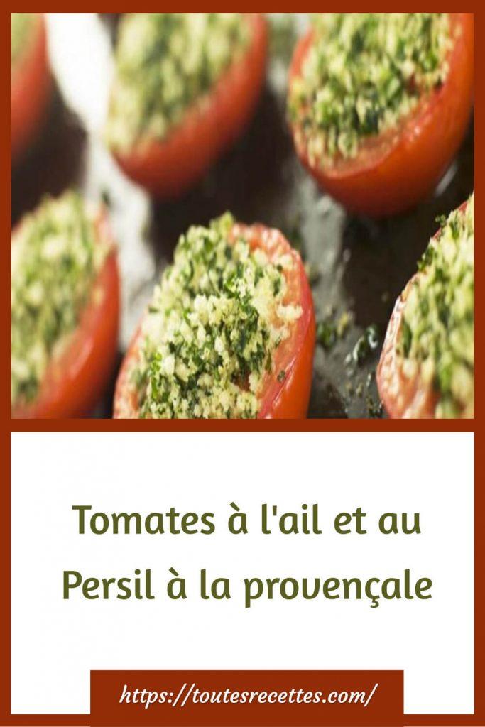 Comment préparer les Tomates à l'ail et au Persil à la provençale