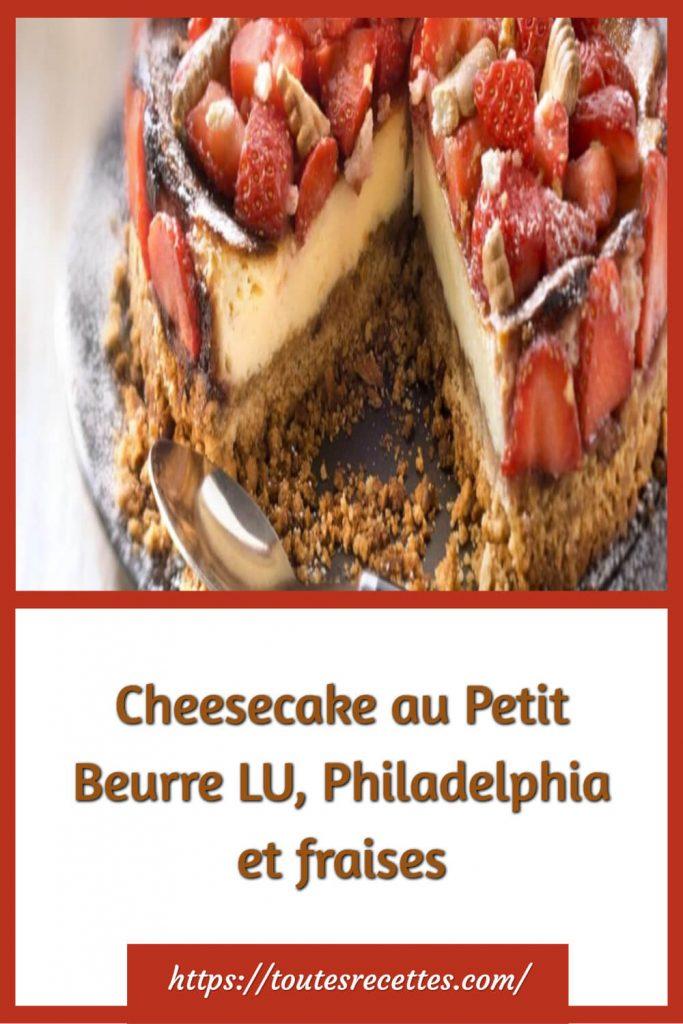 Commentpréparer le Cheesecake au Petit Beurre LU, Philadelphia et fraises
