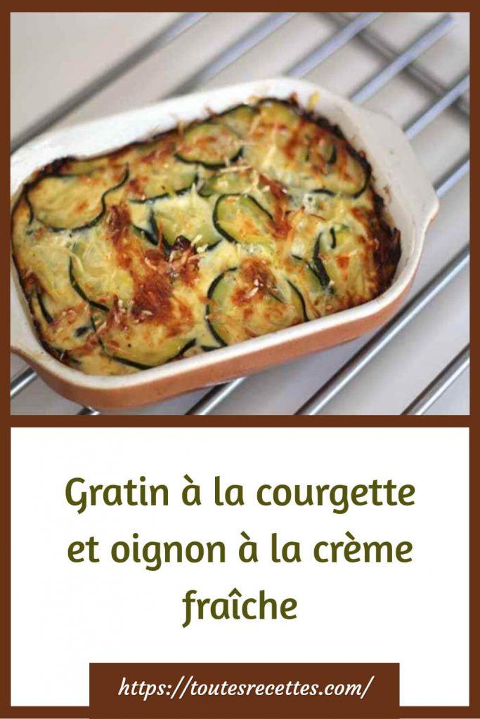 Comment préparer le Gratin à la courgette et oignon à la crème fraîche