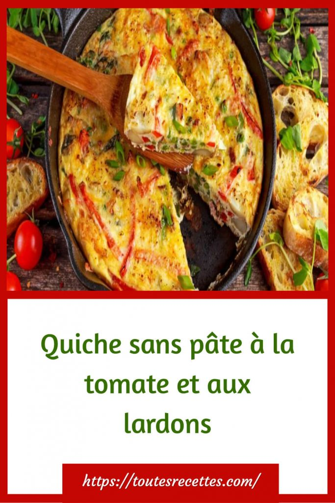 Comment préparer la Quiche sans pâte à la tomate et aux lardons