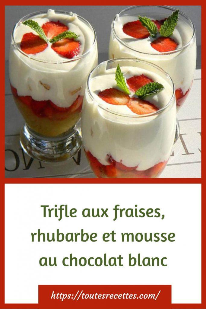 Comment préparer le Trifle aux fraises, rhubarbe et mousse au chocolat blanc
