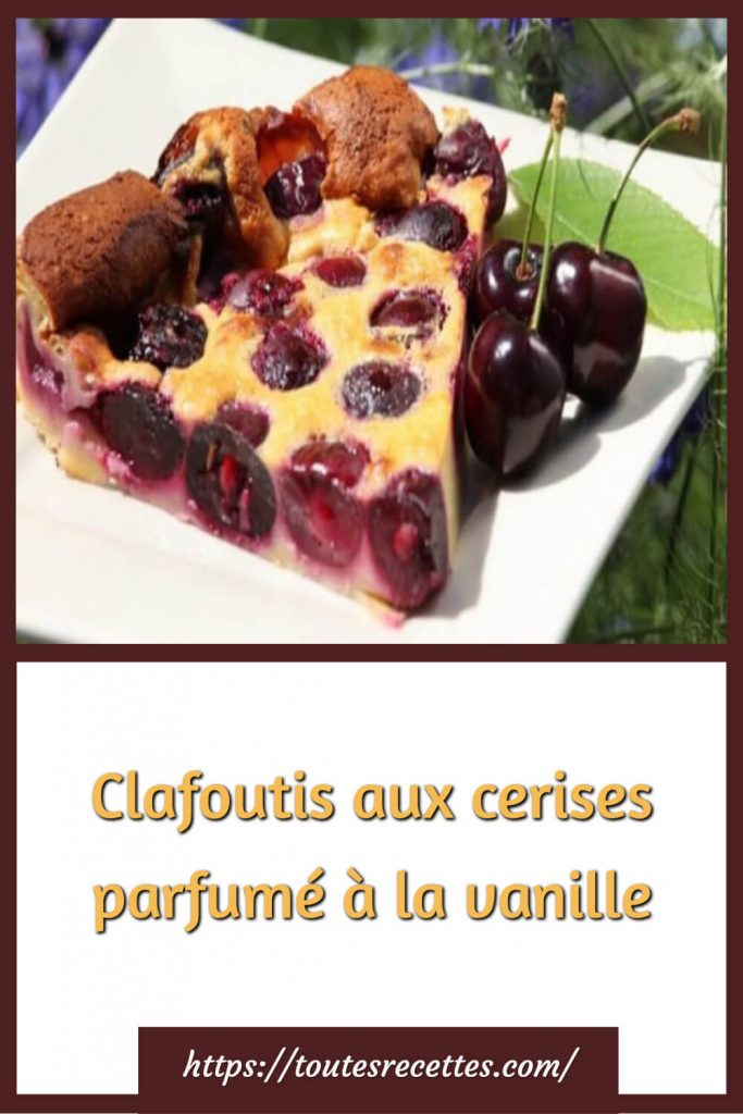 Comment préparer le Clafoutis aux cerises parfumé à la vanille