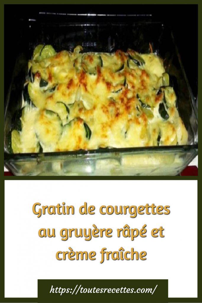 Comment préparer le Gratin de courgettes au gruyère râpé et crème fraîche