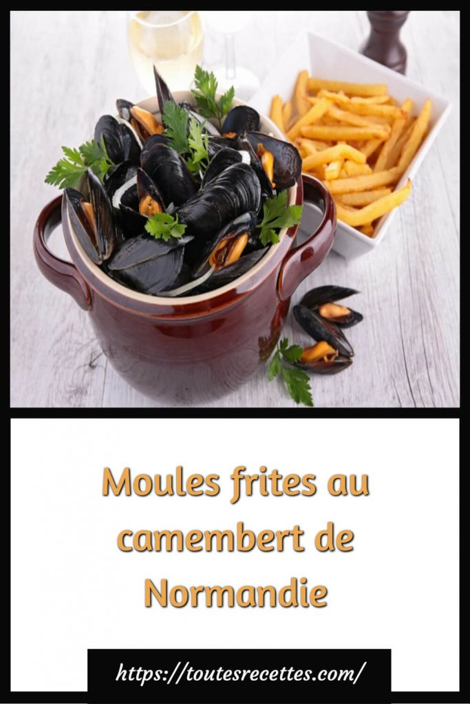 Comment préparer les Moules frites au camembert de Normandie