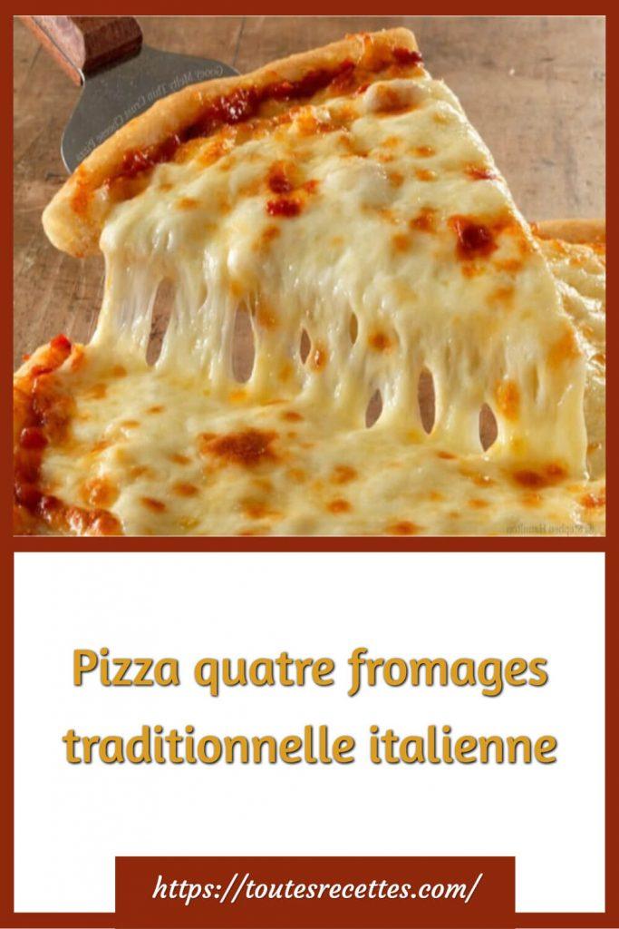 Comment préparer la Pizza quatre fromages traditionnelle italienne
