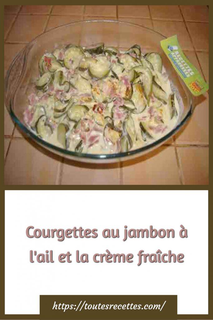 Comment préparer les Courgettes au jambon à l'ail et la crème fraîche