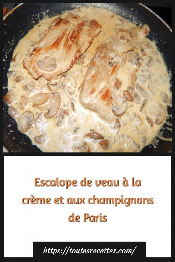 Comment préparer les Escalopes de veau à la crème et aux champignons de Paris