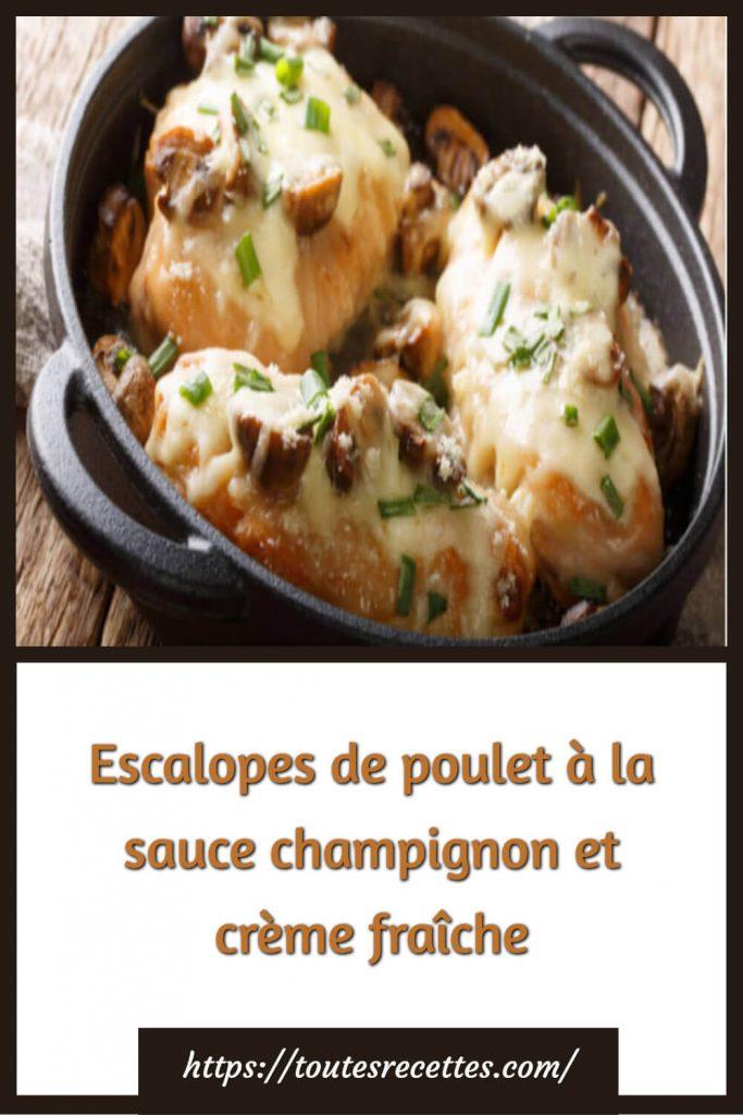 Comment préparer les Escalopes de poulet à la sauce champignon et crème fraîche