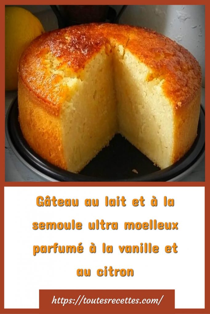 Comment préparer le Gâteau au lait et semoule moelleux à la vanille et citron