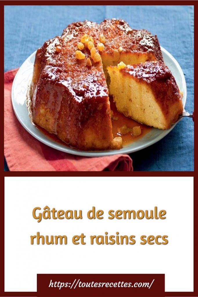 Comment préparer le Gâteau de semoule rhum et raisins secs