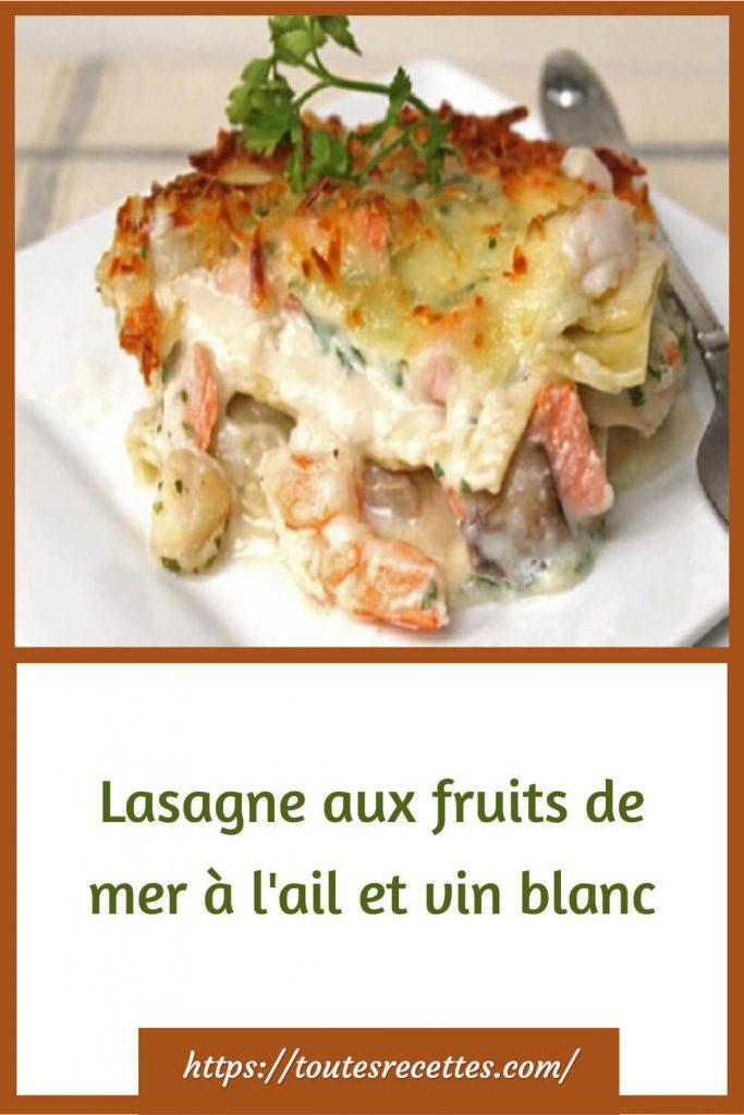 Comment préparer la Lasagne aux fruits de mer à l'ail et vin blanc