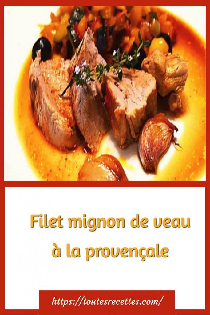 Comment préparer le Filet mignon de veau à la provençale