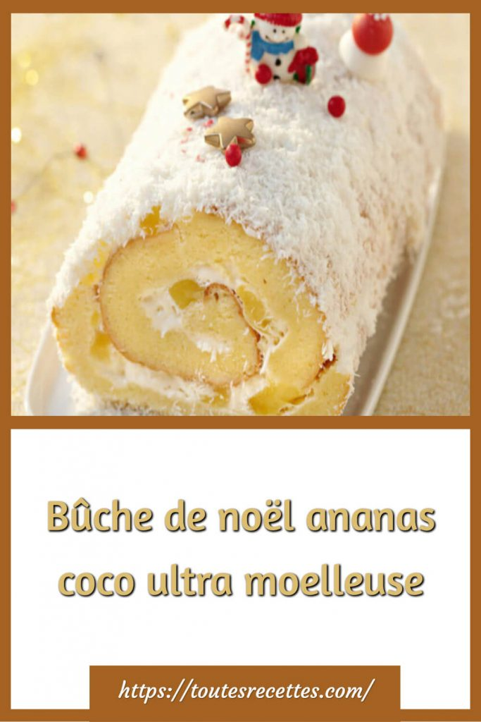 Comment préparer la Bûche de noël ananas coco ultra moelleuse