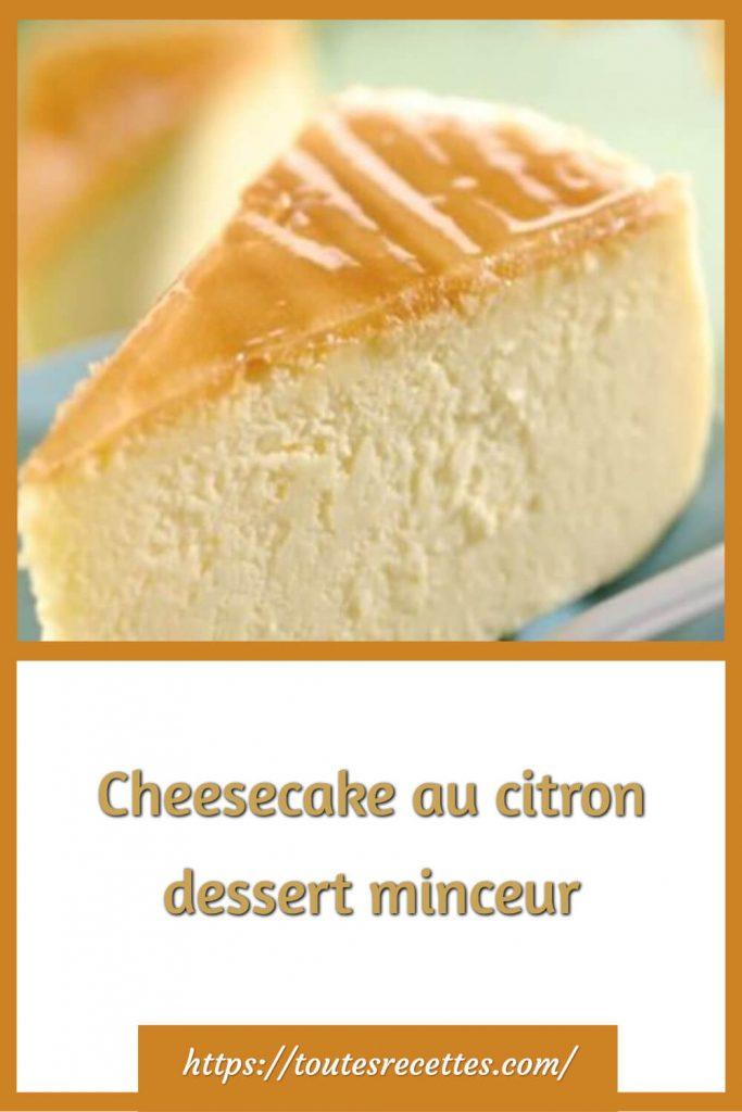 Comment préparer le Cheesecake au citron dessert minceur