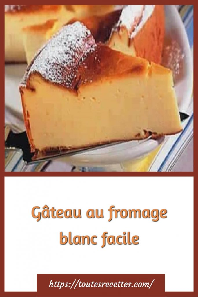 Comment préparer le Gâteau au fromage blanc facile