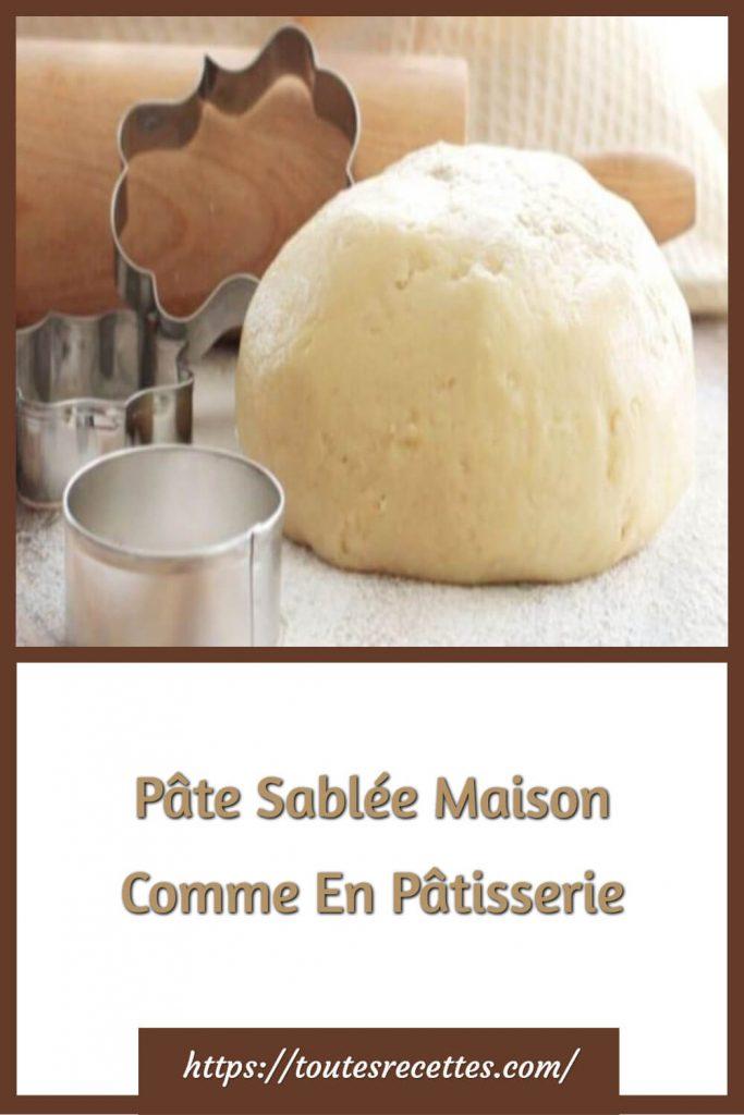 Comment préparer la Pâte Sablée Maison Comme En Pâtisserie