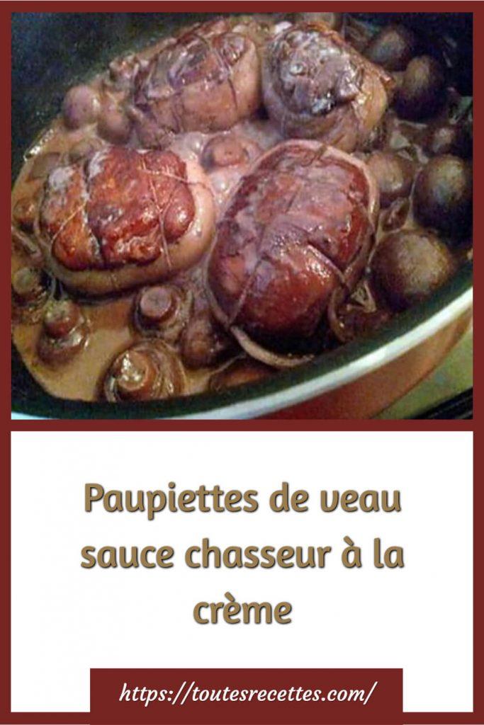 Comment préparer les Paupiettes de veau sauce chasseur à la crème